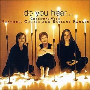 Do You Hear... : Christmas with Heather, Cookie and Raylene Rankin