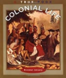 img - for Colonial Life (True Books: American History) book / textbook / text book