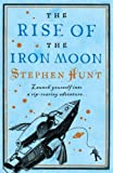 The Rise of the Iron Moon Stephen Hunt