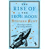 Rise Of The Iron Moonby Stephen Hunt