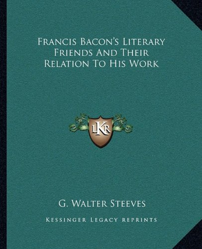 Francis Bacon's Literary Friends and Their Relation to His Work