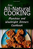img - for Easy All-Natural Cooking - Munchies and Weeknight Dinners Cookbook: Easy Healthy Recipes Made With Natural Ingredients book / textbook / text book