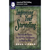 Improving Your Storytelling: Beyond the Basics for All Who Tell Stories in Work or Play (American Storytelling)by Doug Lipman