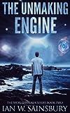 The Unmaking Engine: Volume 2 (The World Walker Series)