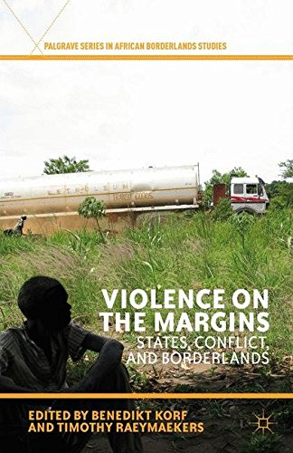 Violence on the Margins: States, Conflict, and Borderlands (Palgrave Series in African Borderlands Studies)