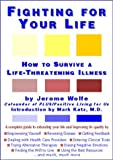 img - for Fighting for Your Life : How to Survive a Life-Threatening Illness by Wolfe, Jerome (2001) Paperback book / textbook / text book