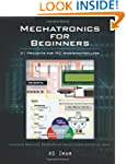 Mechatronics for Beginners: 21 Projec...
