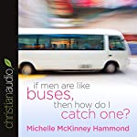 If Men Are Like Buses, Then How Do I Catch One?: When You're Standing Between Hope and Happily Ever After | Michelle McKinney Hammond