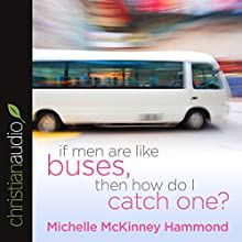 If Men Are Like Buses, Then How Do I Catch One?: When You're Standing Between Hope and Happily Ever After (       ABRIDGED) by Michelle McKinney Hammond Narrated by Michelle McKinney Hammond