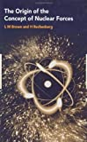 img - for The Origin of the Concept of Nuclear Forces 1st edition by Brown, L.M, Rechenberg, H (1996) Hardcover book / textbook / text book