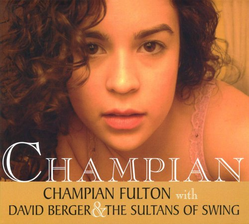 Champian by Champian Fulton, David Berger and The Sultans of Swing