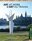 Art at Work&#47L&#146Art au Travail: Art Bank of the Canada Council of the Arts/ Le banque d&#146oeuvres d&#146art du Conseil des Arts du Canada (French Edition)