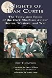 img - for Nights of Dan Curtis: The Television Epics of the Dark Shadows Auteur: Horror, Western, and War book / textbook / text book
