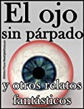 img - for El ojo sin p rpado y otros relatos fant sticos (Spanish Edition) book / textbook / text book