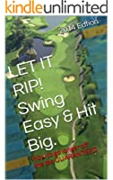 LET IT RIP!  Swing Easy & Hit Big.: How to go longer off the tee GUARANTEED (English Edition)