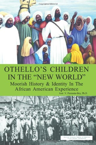 "Othello's Children in the ""New World"": Moorish History & Identity In The African American Experience"