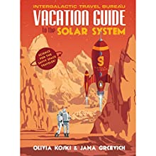 The Vacation Guide to the Solar System | Livre audio Auteur(s) : Olivia Koski, Jana Grcevich Narrateur(s) : Olivia Koski, Jana Grcevich, Kathleen McInerney