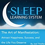 The Art of Manifestation: Attract Happiness, Success, and the Life You Deserve with Hypnosis, Meditation, Relaxation, and Affirmations (The Sleep Learning System) | Joel Thielke