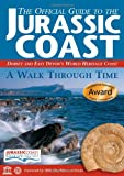 The Official Guide to the Jurassic Coast: Dorset and East Devon's World Heritage Coast (Walk Through Time Guide S.) Denys Brunsden