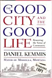img - for The Good City and the Good Life, Renewing Sense of Community (Signed Copy) book / textbook / text book