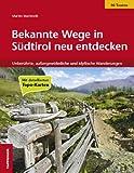 Bekannte Wege in Südtirol neu entdecken