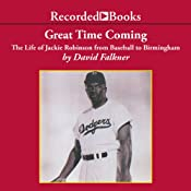 Great Time Coming: The Life of Jackie Robinson from Baseball to Birmingham Audiobook