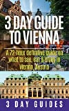3 Day Guide to Vienna: A 72-hour definitive guide on what to see, eat and enjoy in Vienna, Austria (3 Day Travel Guides) (Volume 3)