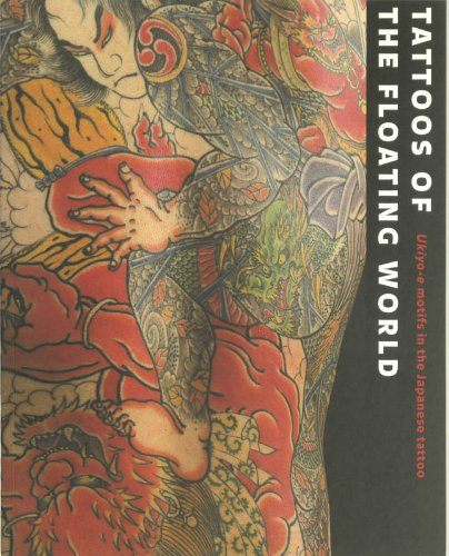 Tattoos of the Floating World: Ukiyo-e Motifs in the Japanese Tattoo: Ukiyo-e Motifs in Japanese Tattoo