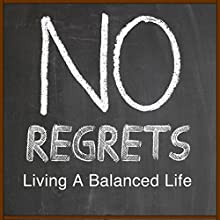 No Regrets: Living a Balanced Life  by Rick McDaniel Narrated by Rick McDaniel