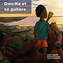 Gwo-Ka et sa guitare | Livre audio Auteur(s) : Barbara Sitcharn, Didier Ramdine Narrateur(s) : Barbara Sitcharn