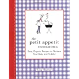The Petit Appetit Cookbook: Easy, Organic Recipes to Nurture Your Baby and Toddler ~ Lisa Barnes