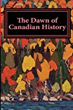 The Dawn of Canadian History