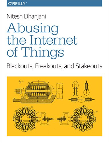Download Abusing the Internet of Things: Blackouts, Freakouts, and Stakeouts
