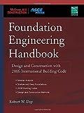 Foundation Engineering Handbook: Design and Construction with 2006 International Building Code