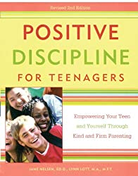 Positive Discipline for Teenagers, Revised 2nd Edition: Empowering Your Teens and Yourself Through Kind and Firm Parenting