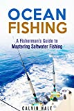Ocean Fishing: A Fisherman's Guide to Mastering Saltwater Fishing (Off the Grid and Homesteading)