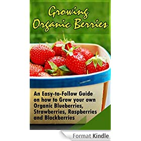 Growing Organic Berries: An Easy-to-Follow Guide on how to Grow your own Organic Blueberries, Strawberries, Raspberries and Blackberries (English Edition)