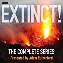 Extinct! (Complete Series)  by Adam Rutherford Narrated by Adam Rutherford