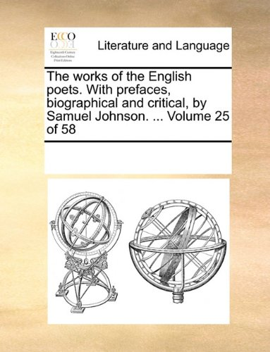 The works of the English poets. With prefaces, biographical and critical, by Samuel Johnson. ...  Volume 25 of 58