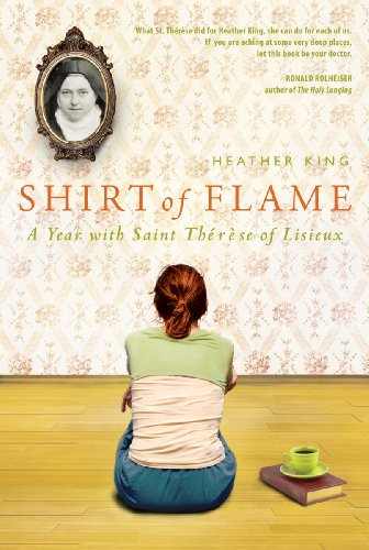 Shirt of Flame: A Year with St. Therese of Lisieux, Heather King