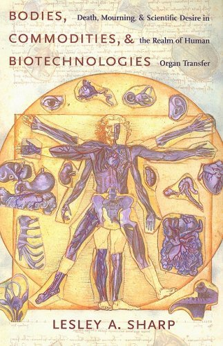 By Lesley A. Sharp: Bodies, Commodities, and Biotechnologies: Death, Mourning, and Scientific Desire in the Realm of Human Organ Transfer (Leonard Hastings Schoff Lectures)