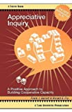 Appreciative Inquiry: A Positive Approach to Building Cooperative Capacity   [APPRECIATIVE INQUIRY PARENTAL] [Paperback]