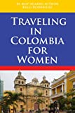 Traveling In Columbia For Women (Traveling In Columbia For Women- South America)