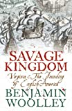 A Savage Kingdom: Virginia and the Founding of English America (0007131690) by Woolley, Benjamin