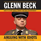 Arguing with Idiots: How to Stop Small Minds and Big Government | [Glenn Beck]