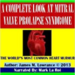 A Complete Look at Mitral Valve Prolapse Syndrome: The World's Most Common Heart Murmur | James M. Lowrance