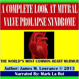 A Complete Look at Mitral Valve Prolapse Syndrome Audiobook
