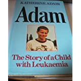 Adam: The Story of a Child with Leukaemiaby Katherine Adair