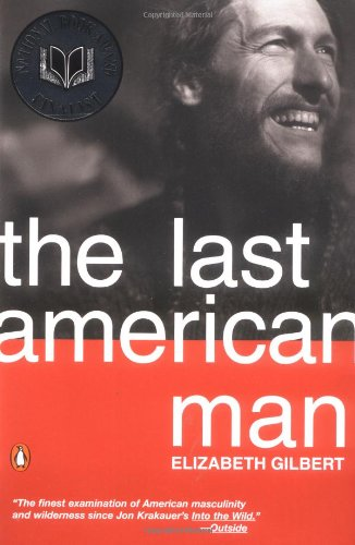 The Last American Man by Elizabeth Gilbert