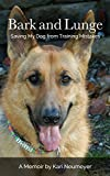 Bark and Lunge: Saving My Dog from Training Mistakes
